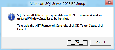 Microsoft SQL Server 2008 R2 setup required Microsoft .NET Framework and an updated Windows Installer to be installed. To enable the .NET Framework Core role, click OK. To exit Setup, click Cancel