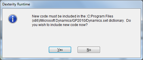 Dexterity Runtime - New code must be included in the :C:Program Files (x86)/Microsoft Dynamics/GP2010/Dynamics.set dictionary. Do you wish to include new code now?