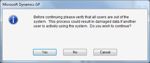 Microsoft Dynamics GP - Before continuing please verify that all users are out of the system. This process could result in damaged data if another user is actively using the system. Do you wish to continue?