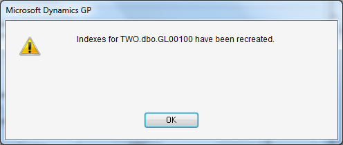 Microsoft Dynamics GP - Indexes for TWO.dbo.GL00100 have been recreated.