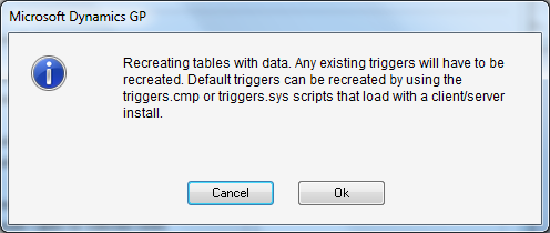 Microsoft Dynamics GP - Recreating tables with data. Any existing triggers will have to be recreated. Default triggers can be recreated by using the triggers.cmp or triggers.sys scripts that load with a client/server install.