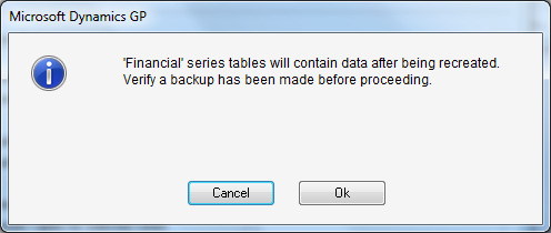 Microsoft Dynamics GP - 'Financial' series tables will contain data after being recreated. Verify a backup has been made before proceeding.
