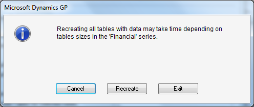 Microsoft Dynamics GP - Recreating all tables with data may take time depending on tables sizes in the 'Financial' series.