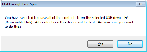 Not Enough Free Space: You have selected to erase all of the contents from the selected USB device F:\ (Removable disk). All contents on this device will be lost. Are you sure you want to do this?