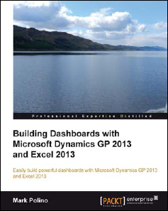 Building Dashboards with Microsoft Dynamics GP 2013 and Excel 2013 by Mark Polino