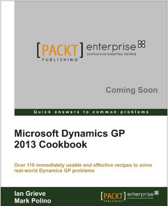 Microsoft Dynamics GP 2013 Cookbook by Ian Grieve and Mark Polino