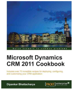 Microsoft Dynamics CRM 2011 Cookbook
