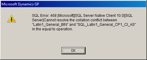 "Microsoft Dynamics GP - SQL Error: 468 [Microsoft][SQLServer Native Client 10.0][SQL Server]Cannot resolve the collation conflict between ""Latin1_General_BIN"" and ""SQL_Latin1_General_CP1_CI_AS"" in the equal operation."