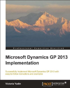 Microsoft Dynamics GP 2013 Implementation by Victoria Yudin