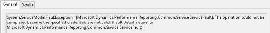 System.ServiceModel.FaultException`1[Microsoft.Dynamics.Performance.Reporting.Common.Service.ServiceFault]: The operation could not be completed because the specified credentials are not valid. (Fault Detail is equal to Microsoft.Dynamics.Perfromance.Reporting.Common.Service.ServiceFault).