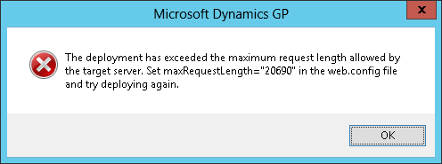 "Microsoft Dynamics GP - The deployment has exceeded the maximum request length allowed by the target server. Set maxRequestLength=""20690"" in the web.config file and try deploying again."