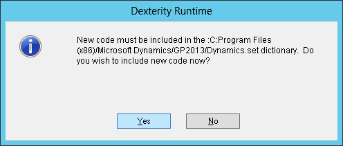 Dexterity Runtime: New code must be included in the :C:Program Files (x86)/Microsoft Dynamics/GP2013/Dynamics.set dictionary. Do you wish ti include new code now?