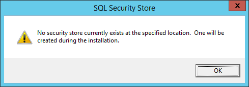 SQL Security Store - No security store currently exists at the specified location. One will be created during the installation.