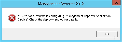 Management Reporter 2012: An error occurred while configuring 'Management Reporter Application Service'. Check the deployment log for details.