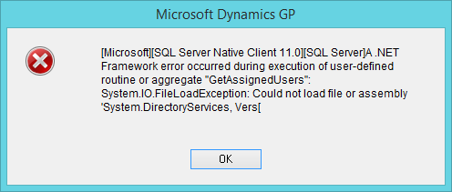 "Microsoft Dynamics GP: [Microsoft][SQL Server Native Client 11.0][SQL Server]A .NET Framework error occurred during execution of user-defined routine or aggregate ""GetAssignedUsers"": System.IO.FileLoadException: Could not load file or assembly..."