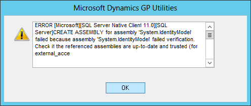 Microsoft Dynamics GP Utilities: ERROR [Microsoft][SQL Server Native Client 11.0][SQL Server]CREATE ASSEMBLY for assembly 'System.IdentofyModel failed because assembly 'System.IdentofyModel failed verification. Check if the referenced assemblies are up-to-date and trusted (for external_acce
