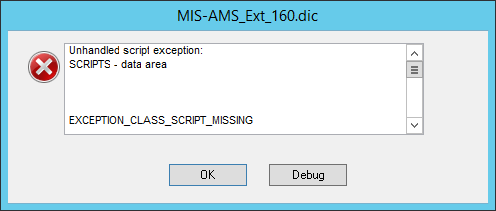 MIS_AMS_Ext_160.dic - Unhandled script exception: SCRIPTS - data area. EXCEPTION_CLASS_SCRIPT_MISSING