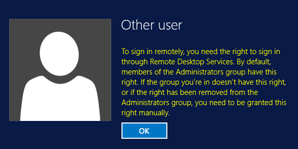 To sign in remotely, you need the right to sign in through Remote Desktop Services. By default, members of the Administrators group have this right. If the group you