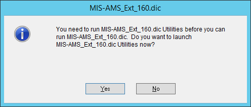 You need to run MIS_AMS_Ext_160.dic Utilities before you can run MIS_AMS_Ext_160.dic. Do you want to launch MIS_AMS_Ext_160.dic Utilities now?