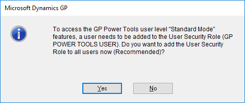 "Microsoft Dynamics GP - To access the GP Power Tools user level ""Standard Mode"" features, a user needs to be added to the User Securioty Role (GP POWER TOOLS USER). Do you want to add the User Security Role to all users now (Recommended)?"