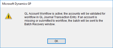 GL Account Workflow is active; the accounts will be validated for workflow in GL Journal Transaction Entry. If an account is missing or submitted to workflow, the batch will be sent to the Batch