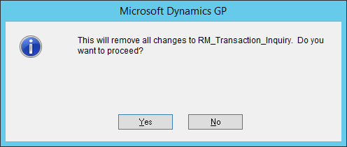 Microsoft Dynamics GP: This will remove all changes to RM)_Transaction_Inquiry. Do you want to proceed?